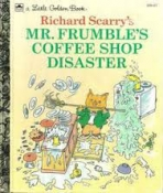 <h5>Mr. Frumble's Coffee Shop Disaster #208-67 (1993)</h5><p>Richard Scarry</p>