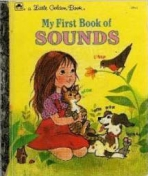 <h5>My First Book of Sounds #205-54 (1990)</h5><p>AKA Bow Wow! Meow! A First Book of Sounds</p>