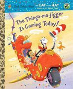 <h5>The Thinga-ma-jigger is Coming Today! (2010)</h5><p>The Cat in the Hat; Dr. Seuss; Books</p>
