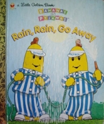 <h5>Rain, Rain, Go Away (1998)</h5><p>Bananas in Pyjamas; TV; Australia-Only Title</p>